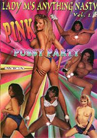 Lady M's Anything Nasty 1 - Pink Pussy Party